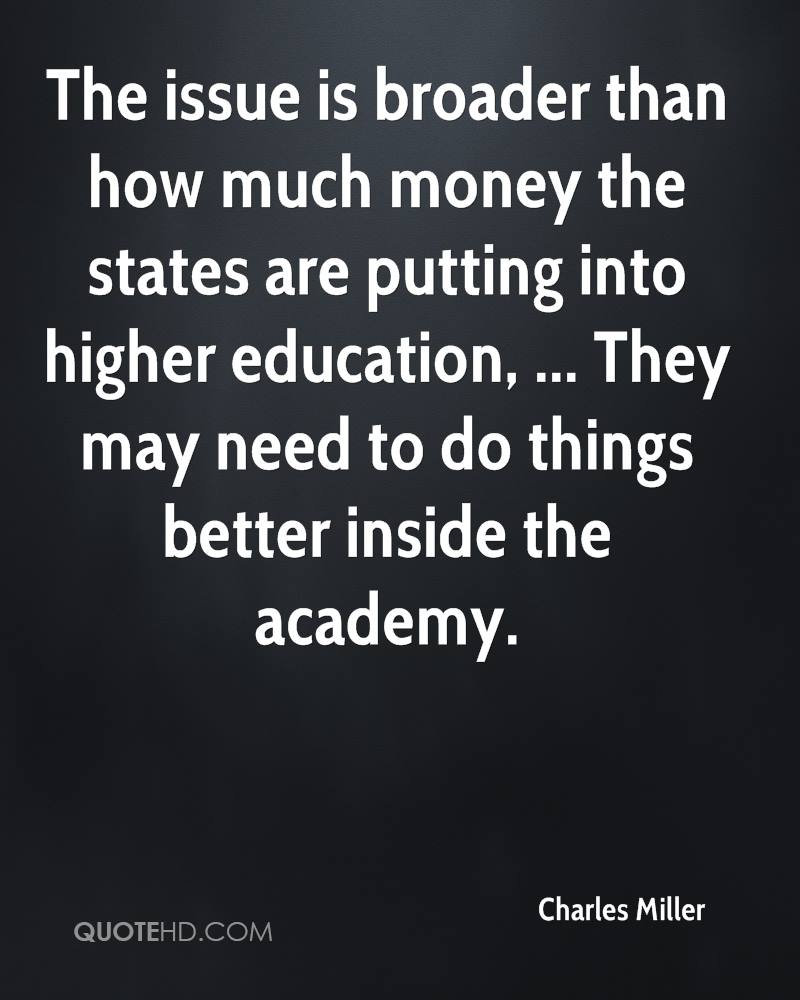 The issue is broader than how much money the states are putting into higher education, ... They may need to do things better inside the academy.