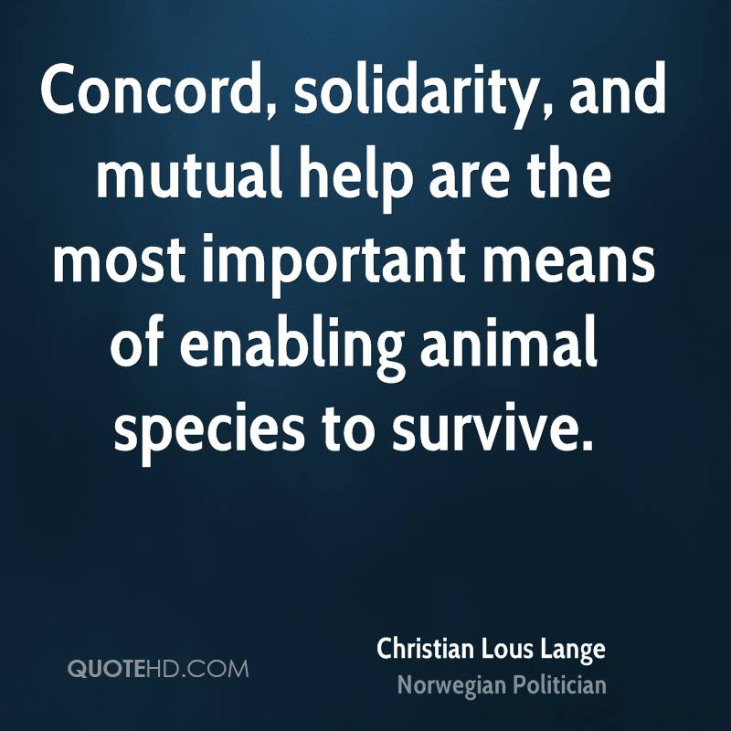 Concord, solidarity, and mutual help are the most important means of enabling animal species to survive.
