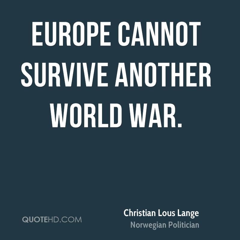 Europe cannot survive another world war.