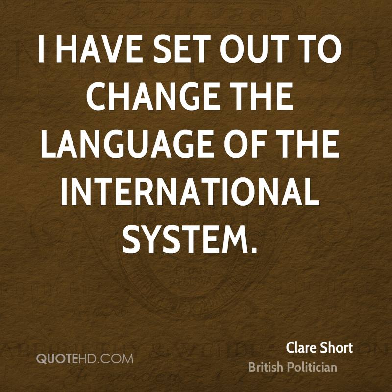 I have set out to change the language of the international system.