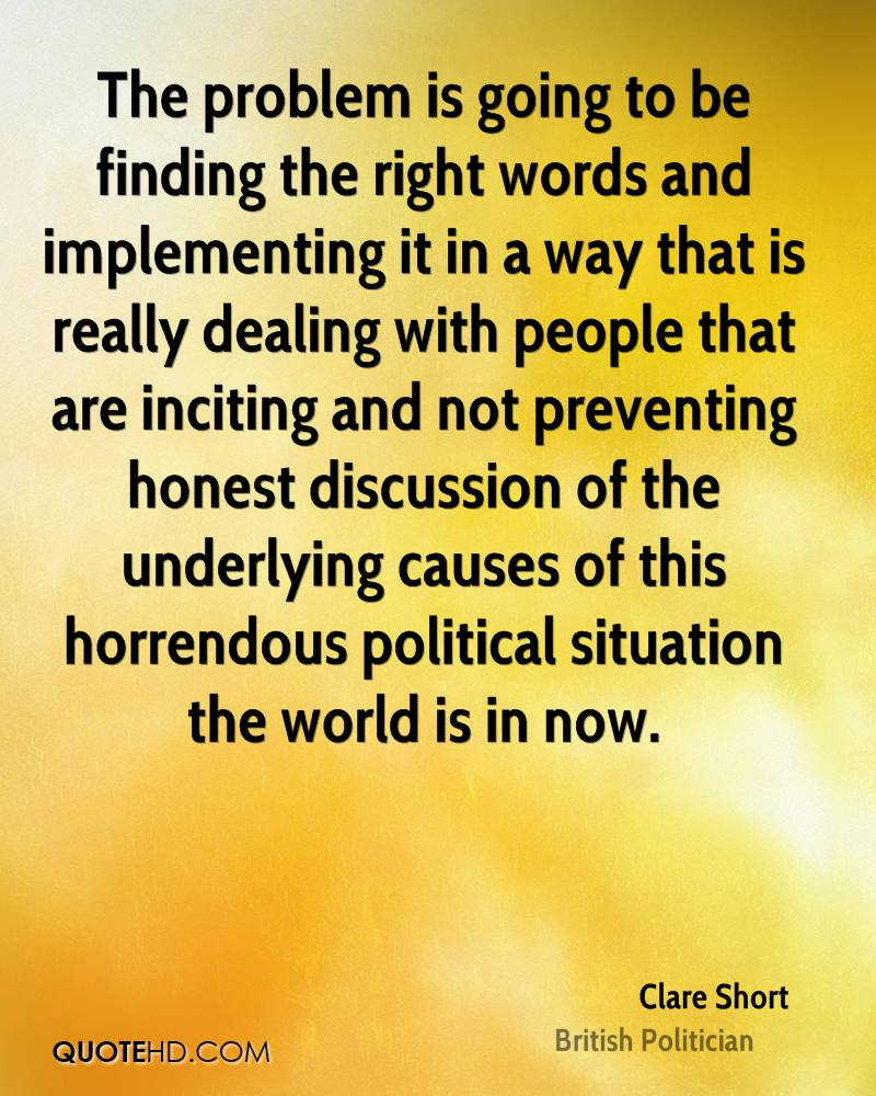 The problem is going to be finding the right words and implementing it in a way that is really dealing with people that are inciting and not preventing honest discussion of the underlying causes of this horrendous political situation the world is in now.