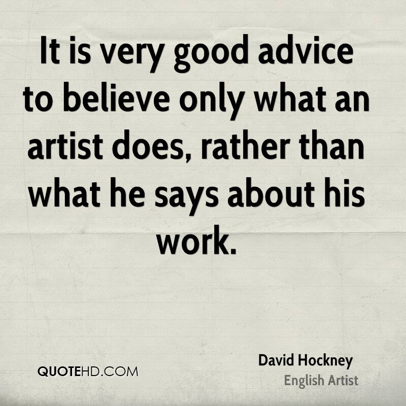 It is very good advice to believe only what an artist does, rather than what he says about his work.