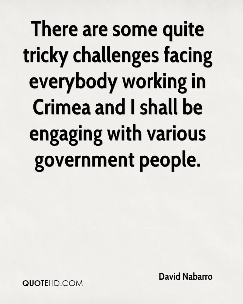There are some quite tricky challenges facing everybody working in Crimea and I shall be engaging with various government people.