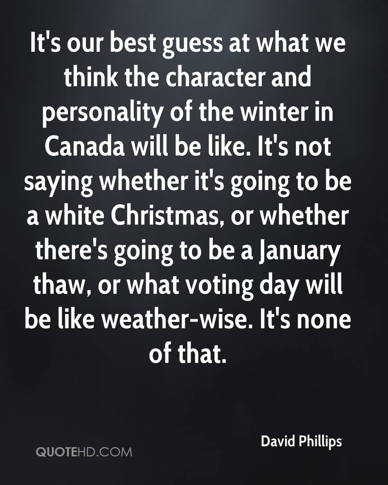It's our best guess at what we think the character and personality of the winter in Canada will be like. It's not saying whether it's going to be a white Christmas, or whether there's going to be a January thaw, or what voting day will be like weather-wise. It's none of that.