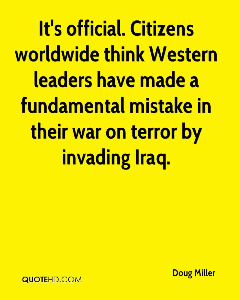 It's official. Citizens worldwide think Western leaders have made a fundamental mistake in their war on terror by invading Iraq.