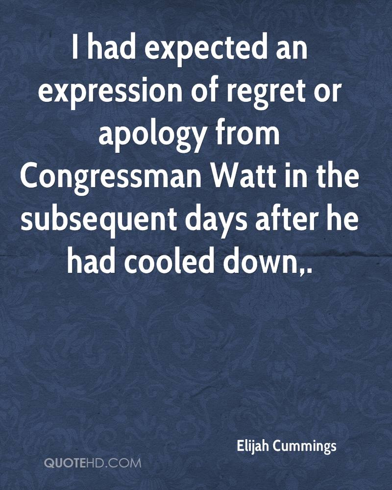 I had expected an expression of regret or apology from Congressman Watt in the subsequent days after he had cooled down.