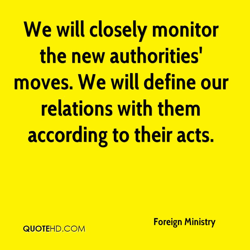 We will closely monitor the new authorities' moves. We will define our relations with them according to their acts.