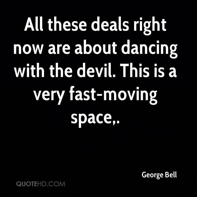 All these deals right now are about dancing with the devil. This is a very fast-moving space.