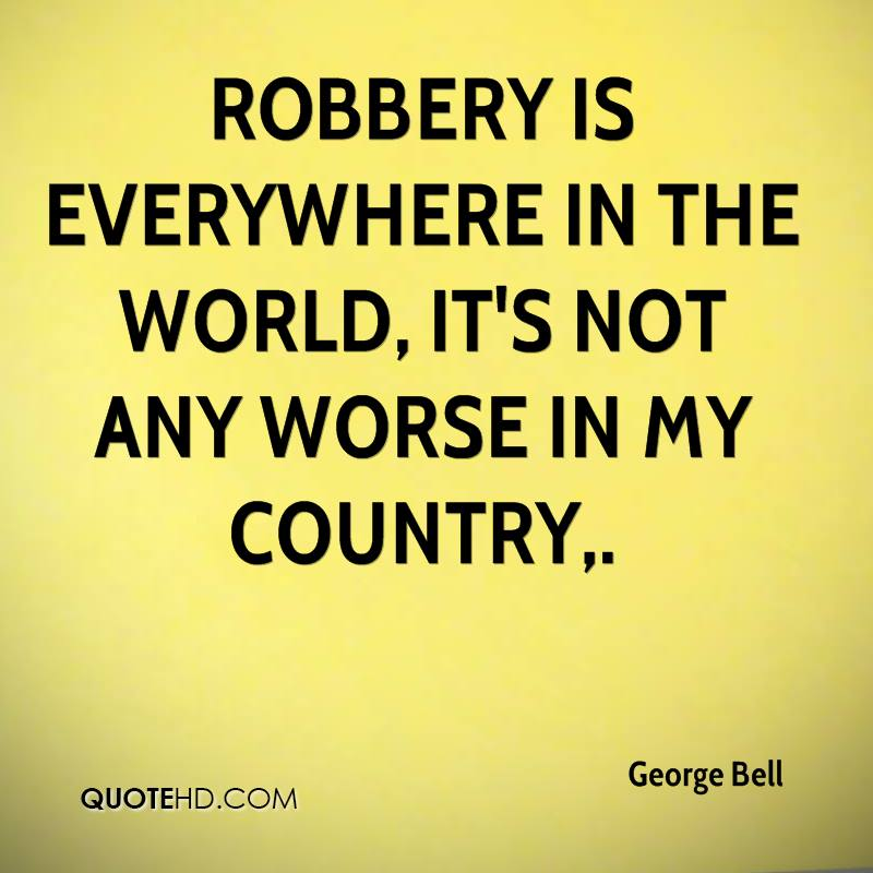 Robbery is everywhere in the world, it's not any worse in my country.