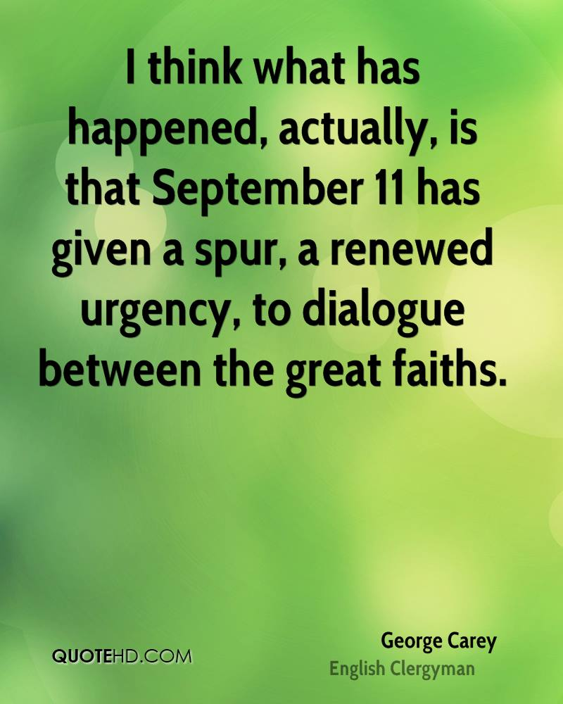 I think what has happened, actually, is that September 11 has given a spur, a renewed urgency, to dialogue between the great faiths.