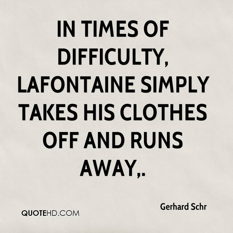 In times of difficulty, Lafontaine simply takes his clothes off and runs away.