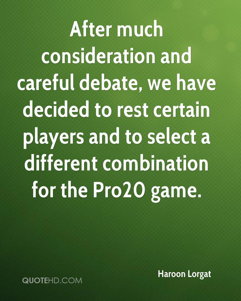 After much consideration and careful debate, we have decided to rest certain players and to select a different combination for the Pro20 game.