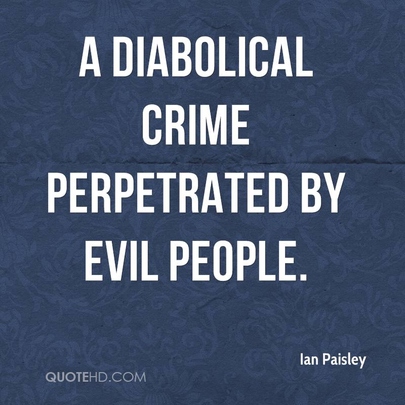 a diabolical crime perpetrated by evil people.
