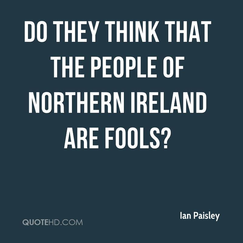 Do they think that the people of Northern Ireland are fools?