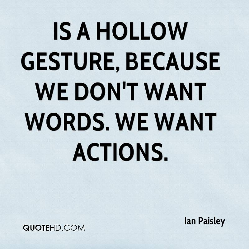 is a hollow gesture, because we don't want words. We want actions.