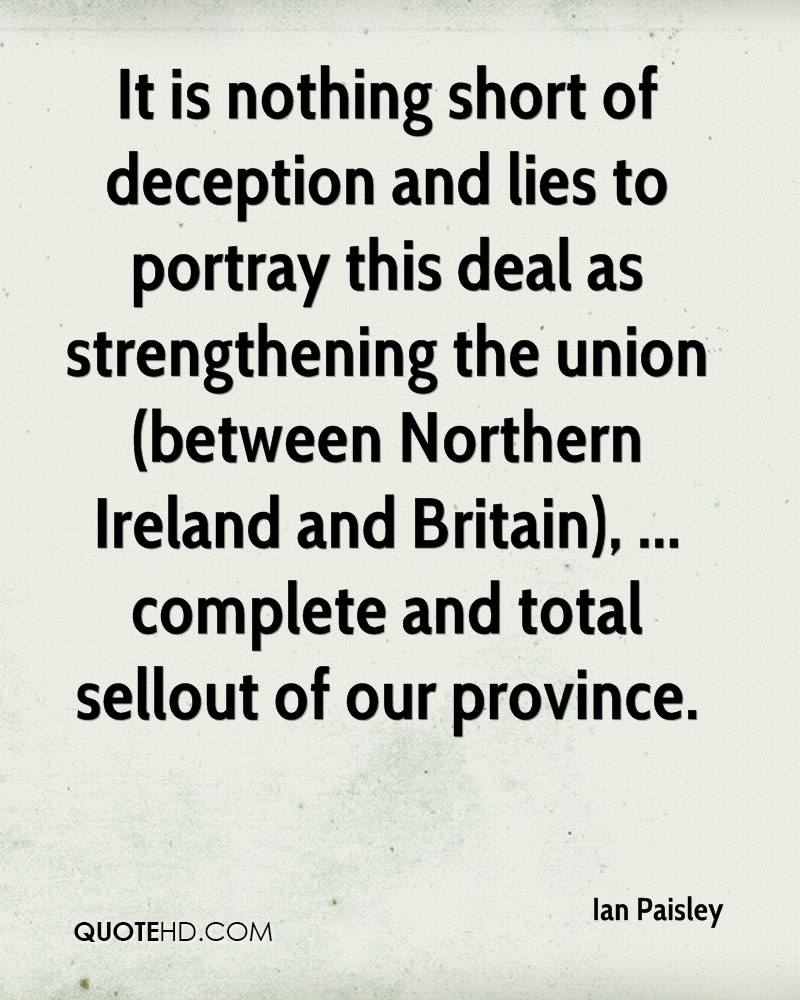 It is nothing short of deception and lies to portray this deal as strengthening the union (between Northern Ireland and Britain), ... complete and total sellout of our province.