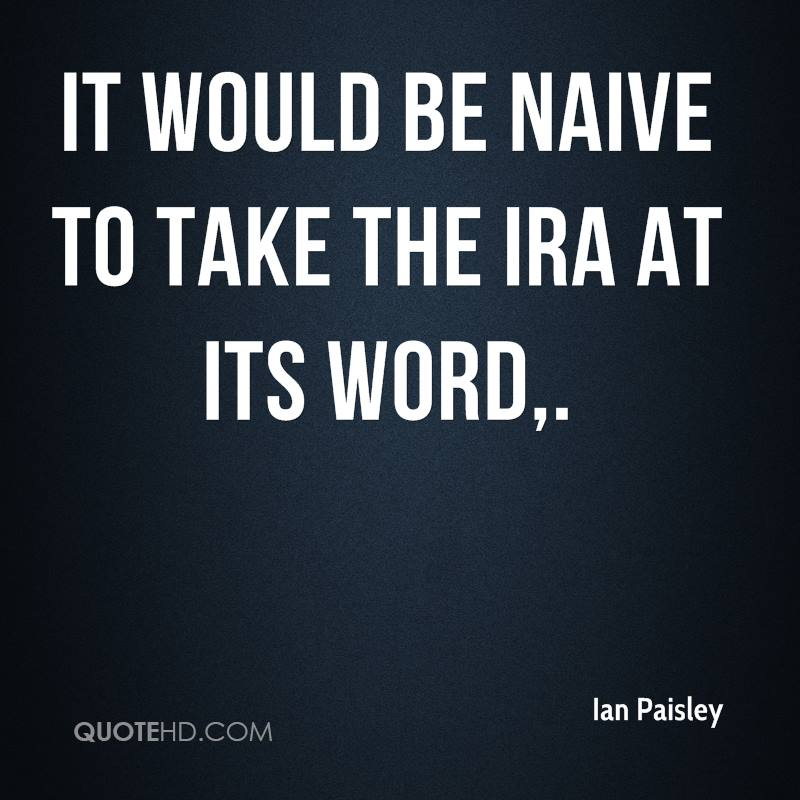It would be naive to take the IRA at its word.