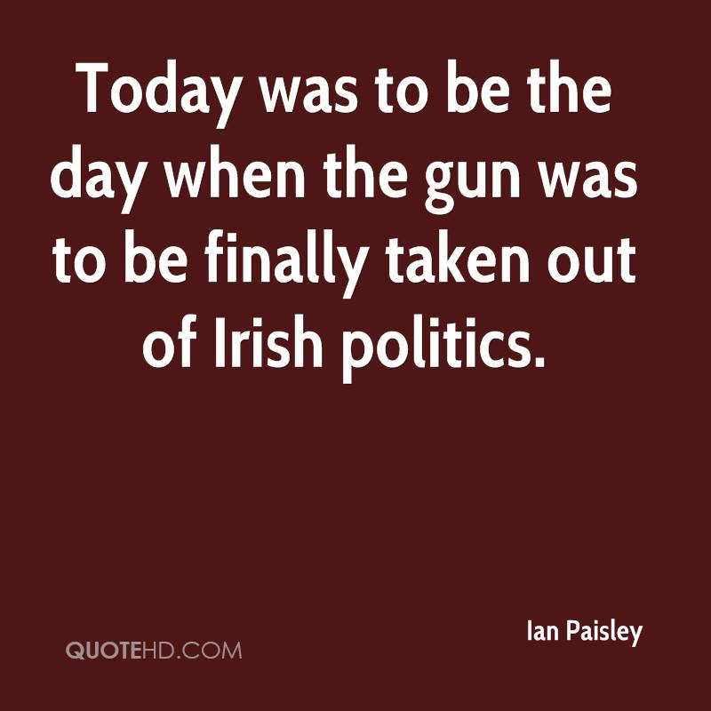 Today was to be the day when the gun was to be finally taken out of Irish politics.