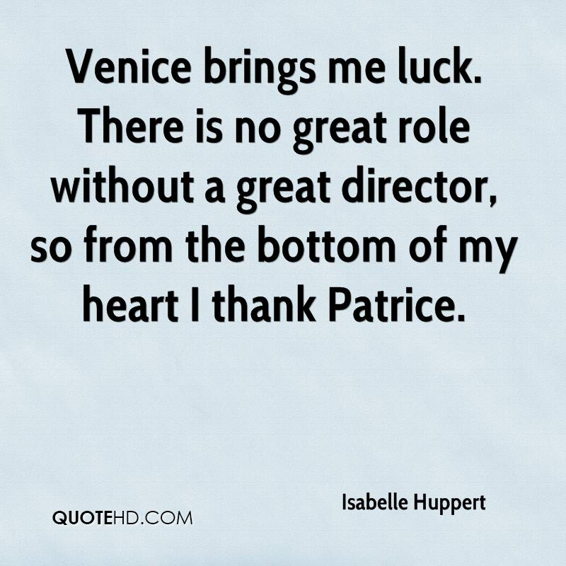 Venice brings me luck. There is no great role without a great director, so from the bottom of my heart I thank Patrice.
