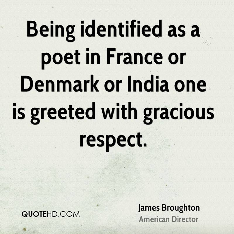 Being identified as a poet in France or Denmark or India one is greeted with gracious respect.