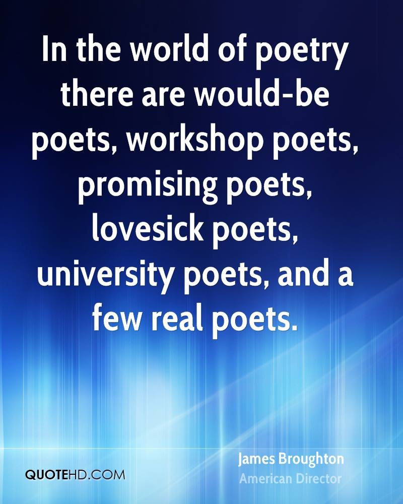 In the world of poetry there are would-be poets, workshop poets, promising poets, lovesick poets, university poets, and a few real poets.