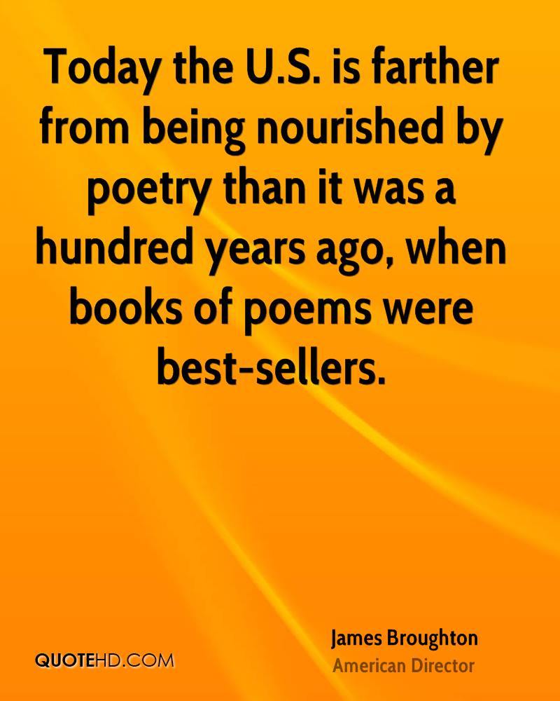 Today the U.S. is farther from being nourished by poetry than it was a hundred years ago, when books of poems were best-sellers.