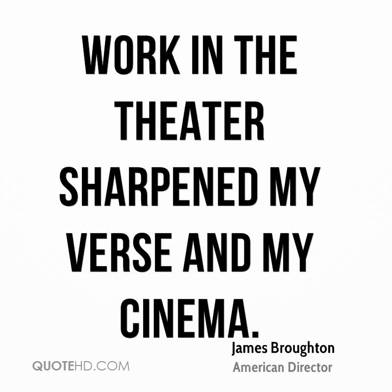 Work in the theater sharpened my verse and my cinema.