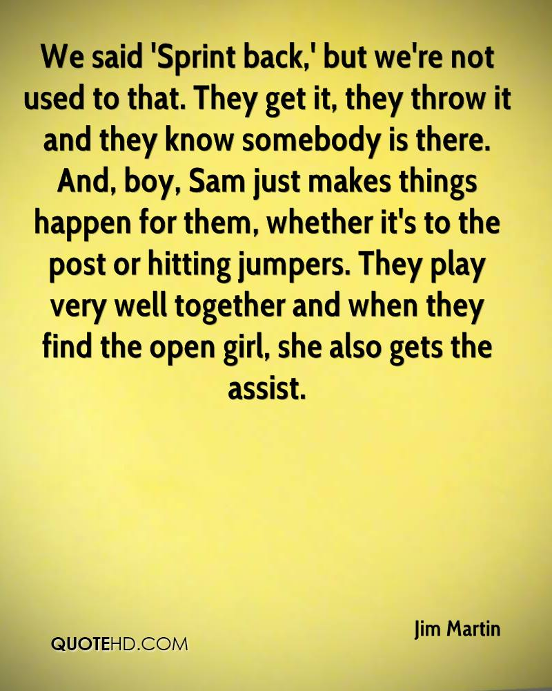 We said 'Sprint back,' but we're not used to that. They get it, they throw it and they know somebody is there. And, boy, Sam just makes things happen for them, whether it's to the post or hitting jumpers. They play very well together and when they find the open girl, she also gets the assist.