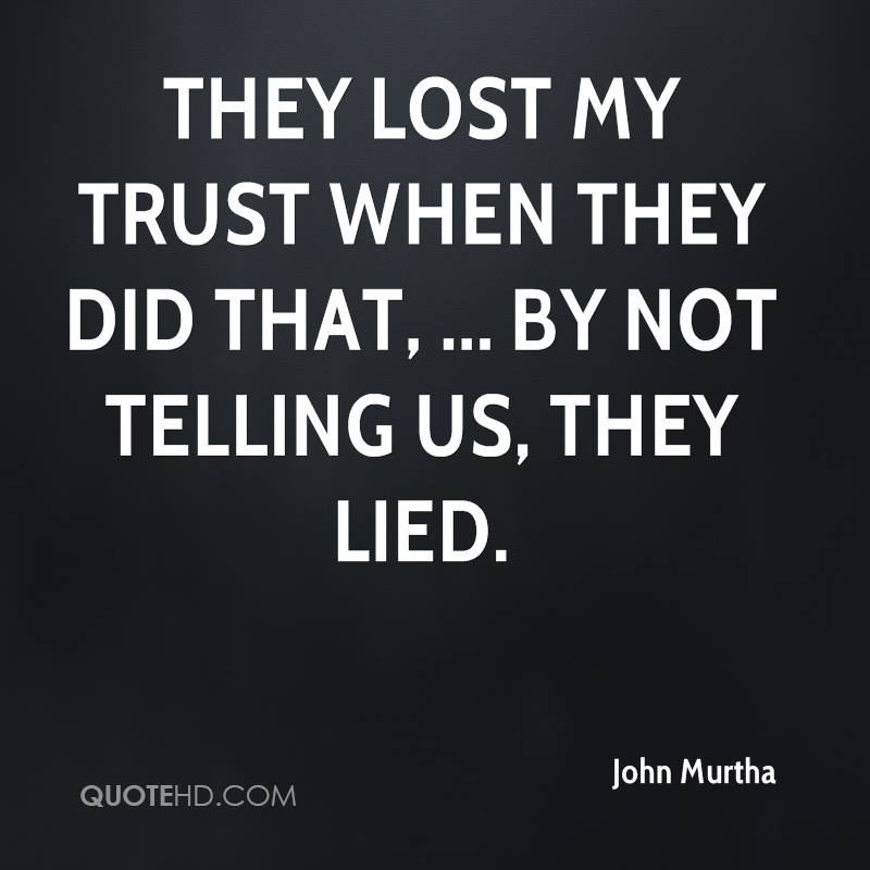 They lost my trust when they did that, ... By not telling us, they lied.