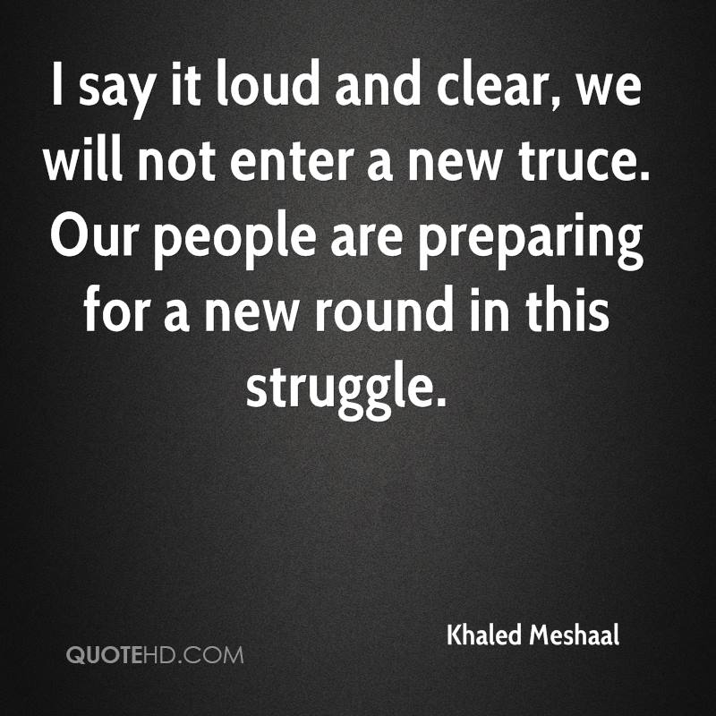 I say it loud and clear, we will not enter a new truce. Our people are preparing for a new round in this struggle.