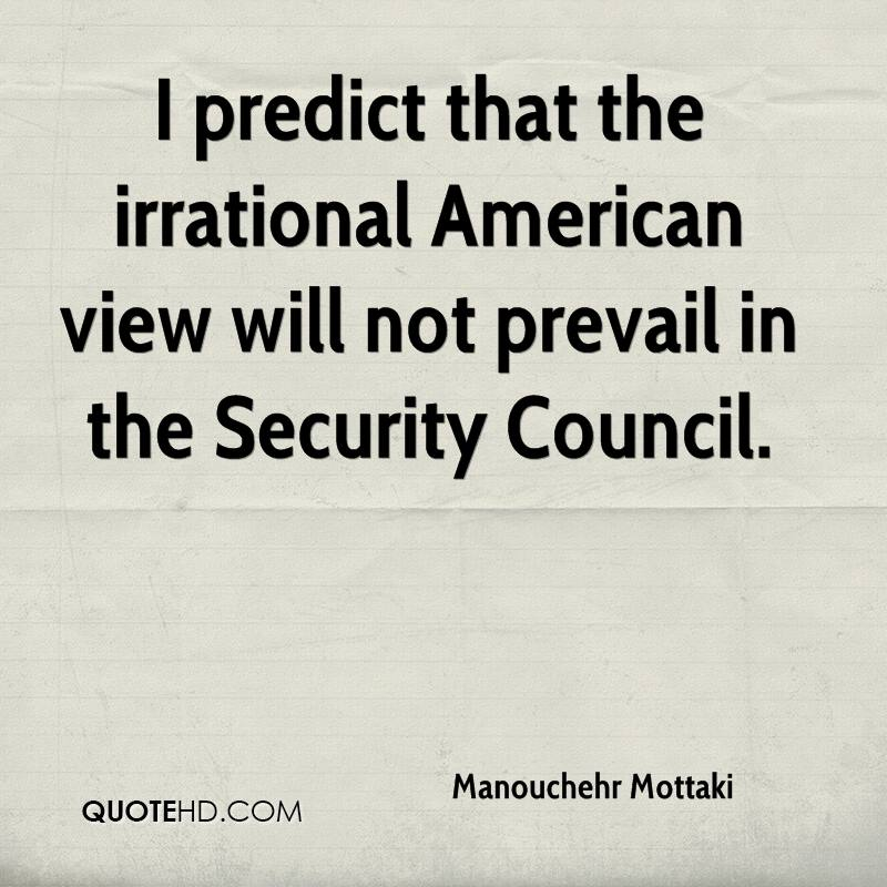 I predict that the irrational American view will not prevail in the Security Council.