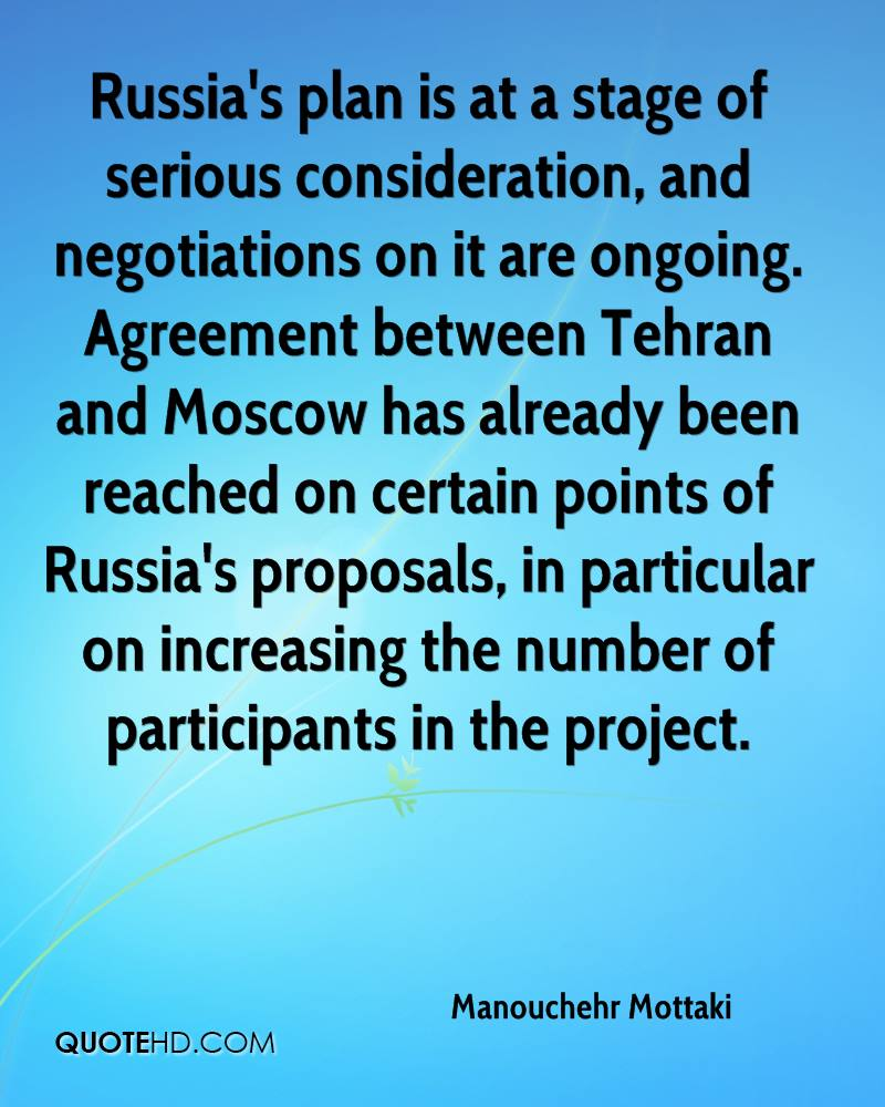 Russia's plan is at a stage of serious consideration, and negotiations on it are ongoing. Agreement between Tehran and Moscow has already been reached on certain points of Russia's proposals, in particular on increasing the number of participants in the project.