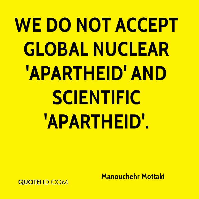 We do not accept global nuclear 'apartheid' and scientific 'apartheid'.