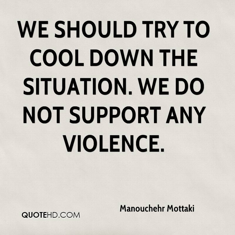 We should try to cool down the situation. We do not support any violence.