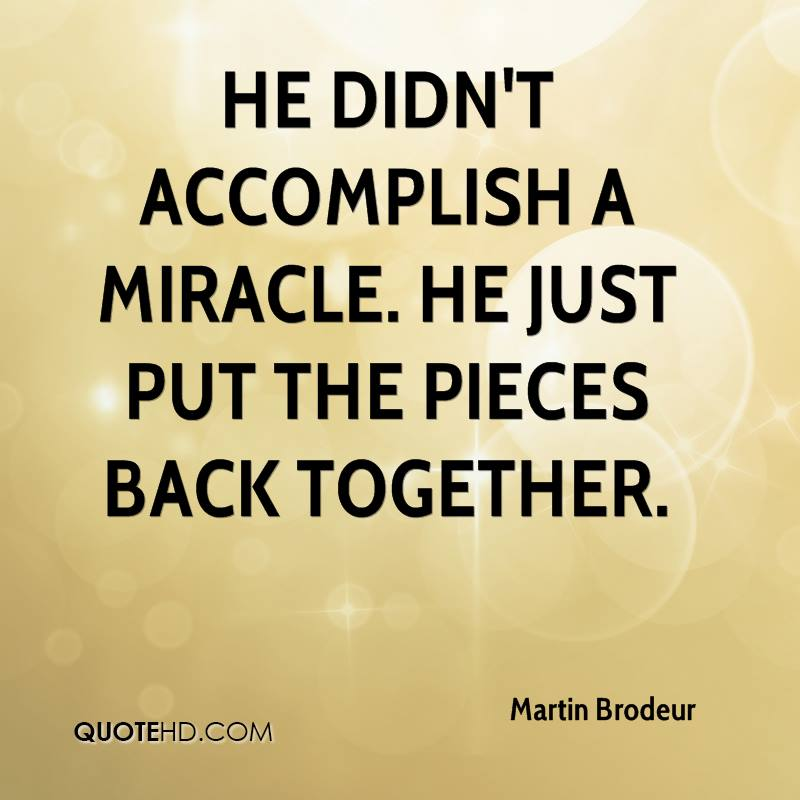 He didn't accomplish a miracle. He just put the pieces back together.