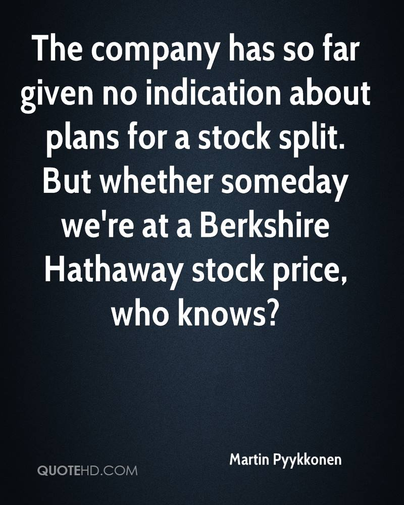 The company has so far given no indication about plans for a stock split. But whether someday we're at a Berkshire Hathaway stock price, who knows?