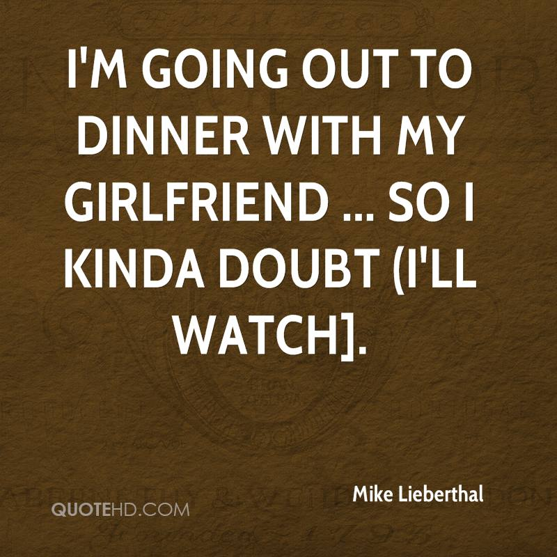 I'm going out to dinner with my girlfriend ... so I kinda doubt (I'll watch].