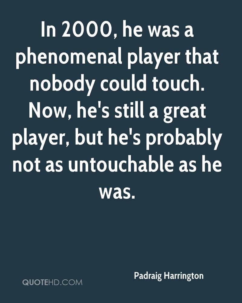 In 2000, he was a phenomenal player that nobody could touch. Now, he's still a great player, but he's probably not as untouchable as he was.