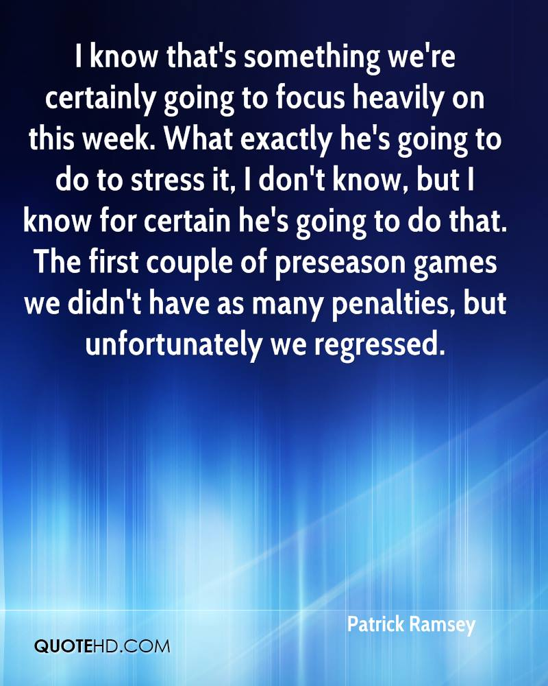 I know that's something we're certainly going to focus heavily on this week. What exactly he's going to do to stress it, I don't know, but I know for certain he's going to do that. The first couple of preseason games we didn't have as many penalties, but unfortunately we regressed.