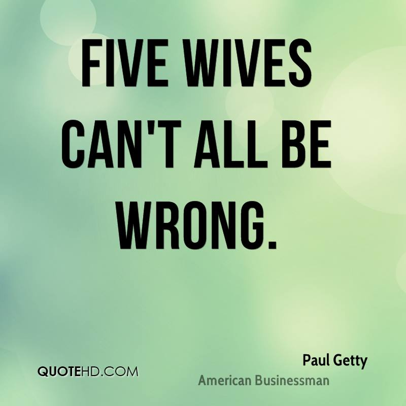 Five wives can't all be wrong.