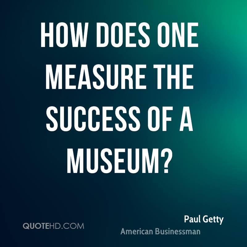 How does one measure the success of a museum?