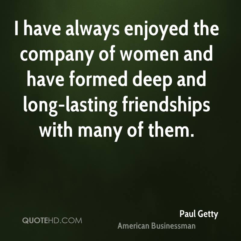 Quotes About Long Lasting Friendship Enchanting Paul Getty Friendship Quotes  Quotehd