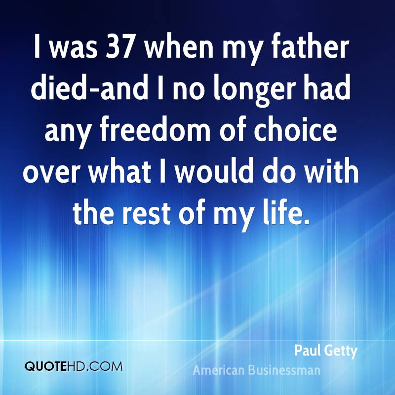 I was 37 when my father died-and I no longer had any freedom of choice over what I would do with the rest of my life.