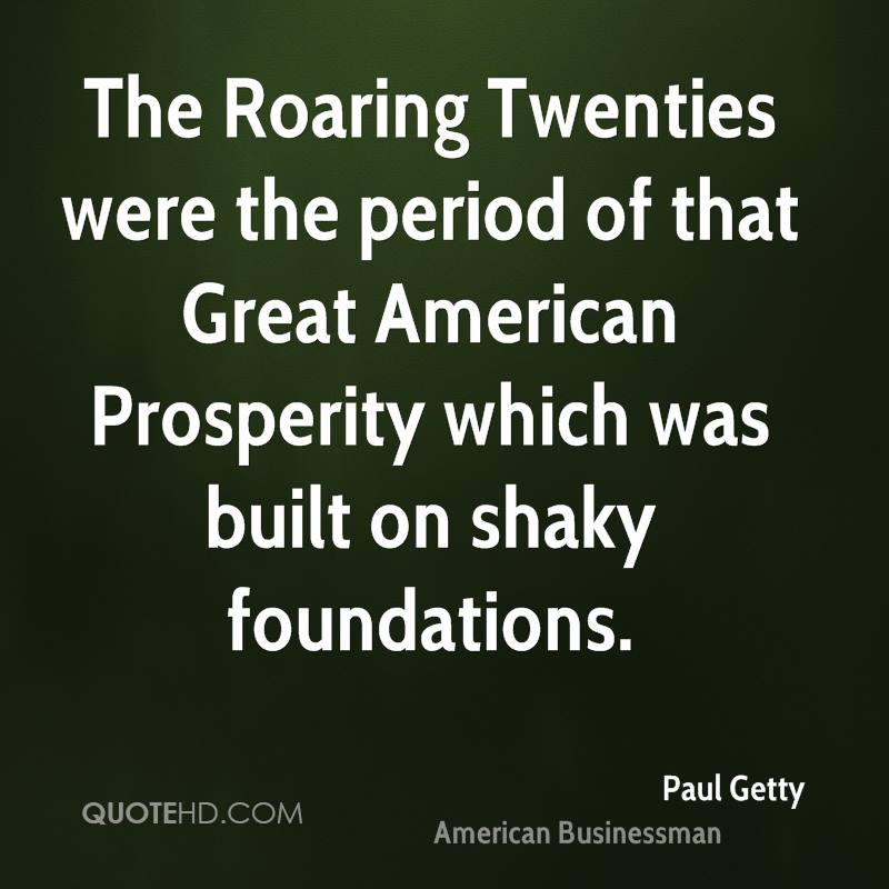 The Roaring Twenties were the period of that Great American Prosperity which was built on shaky foundations.