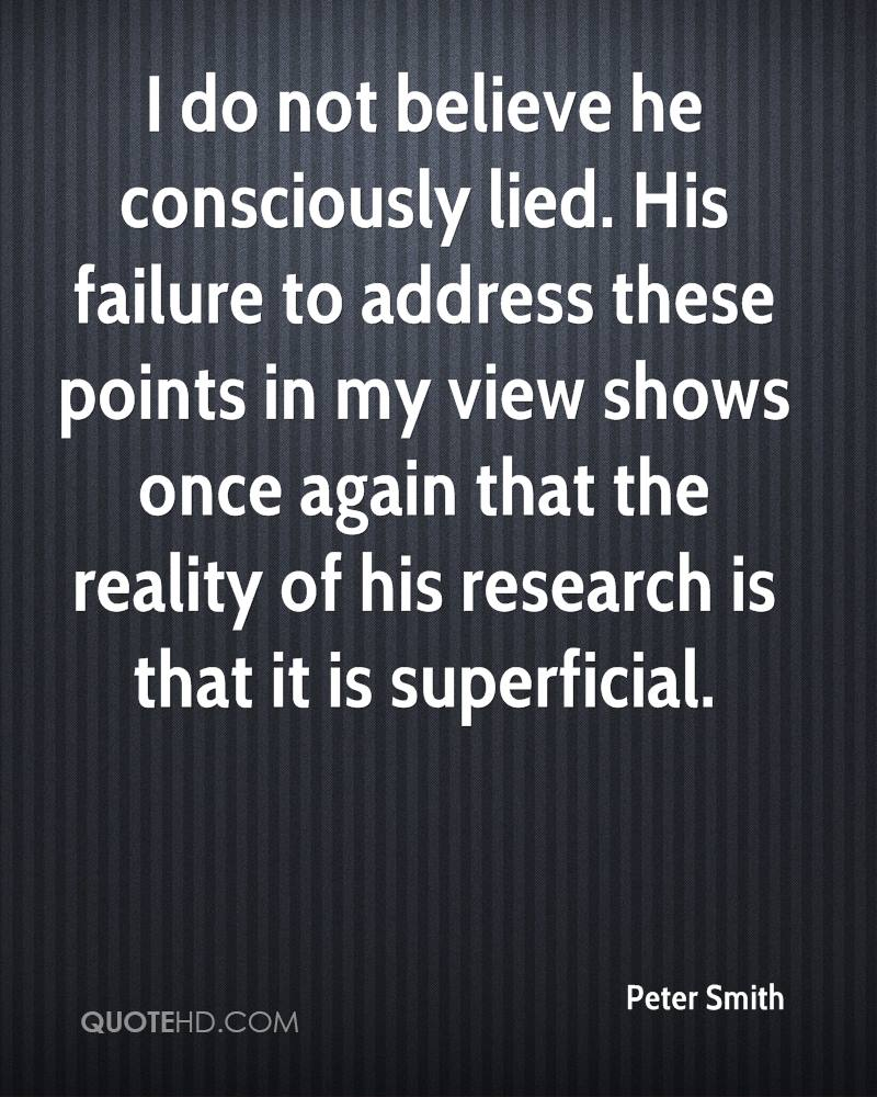 I do not believe he consciously lied. His failure to address these points in my view shows once again that the reality of his research is that it is superficial.