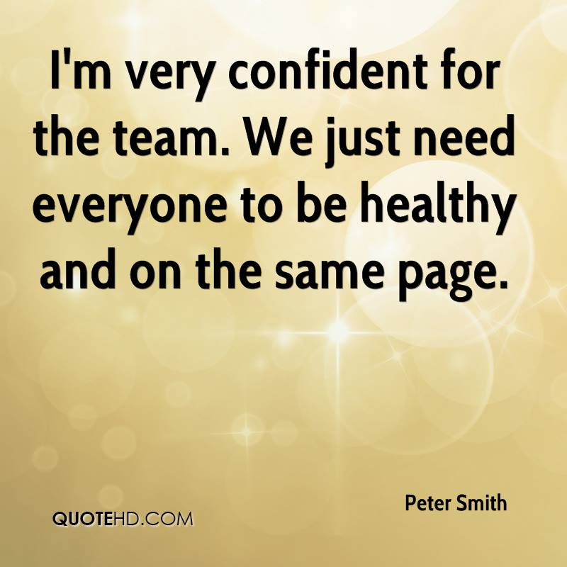 I'm very confident for the team. We just need everyone to be healthy and on the same page.