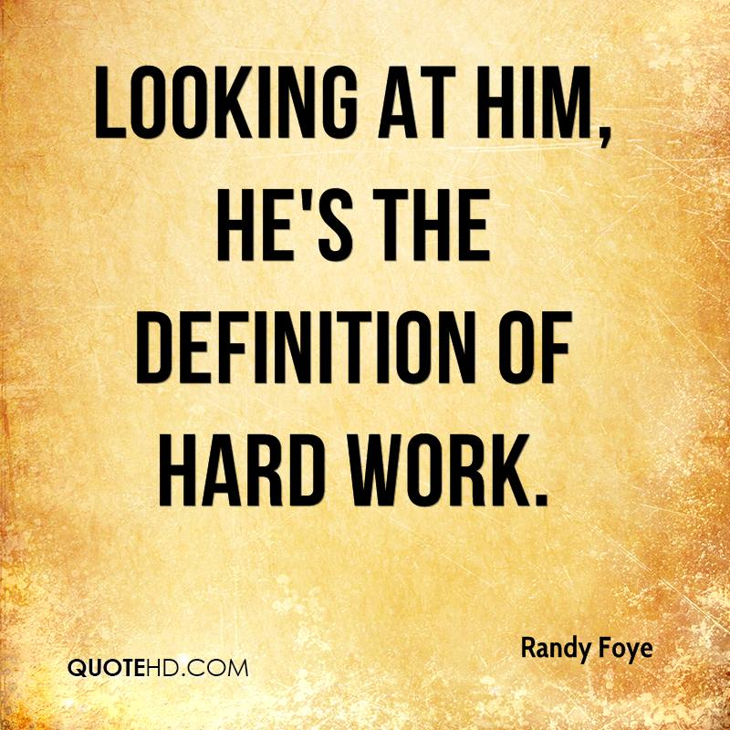 Looking at him, he's the definition of hard work.