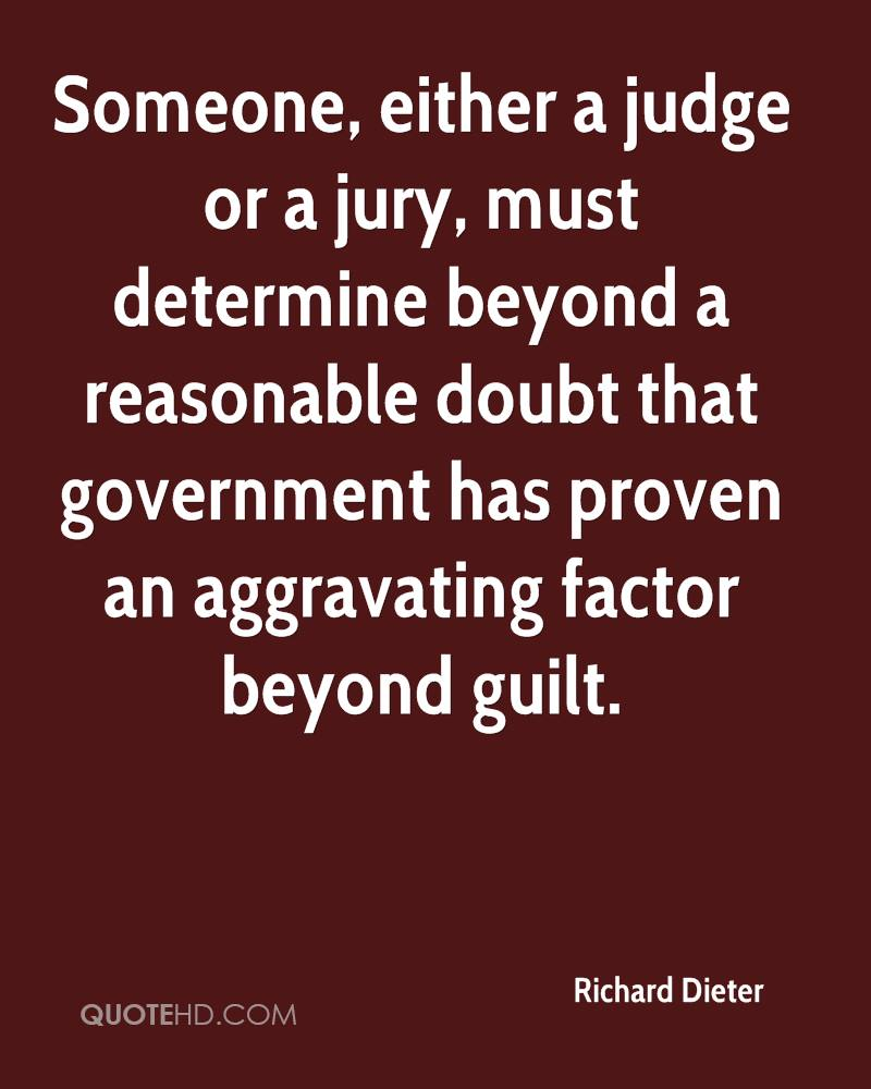 Someone, either a judge or a jury, must determine beyond a reasonable doubt that government has proven an aggravating factor beyond guilt.