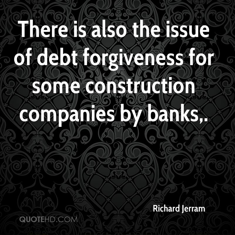 There is also the issue of debt forgiveness for some construction companies by banks.