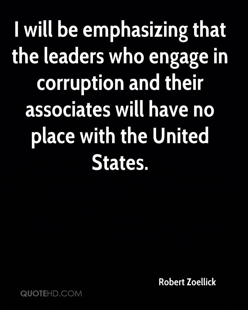 I will be emphasizing that the leaders who engage in corruption and their associates will have no place with the United States.
